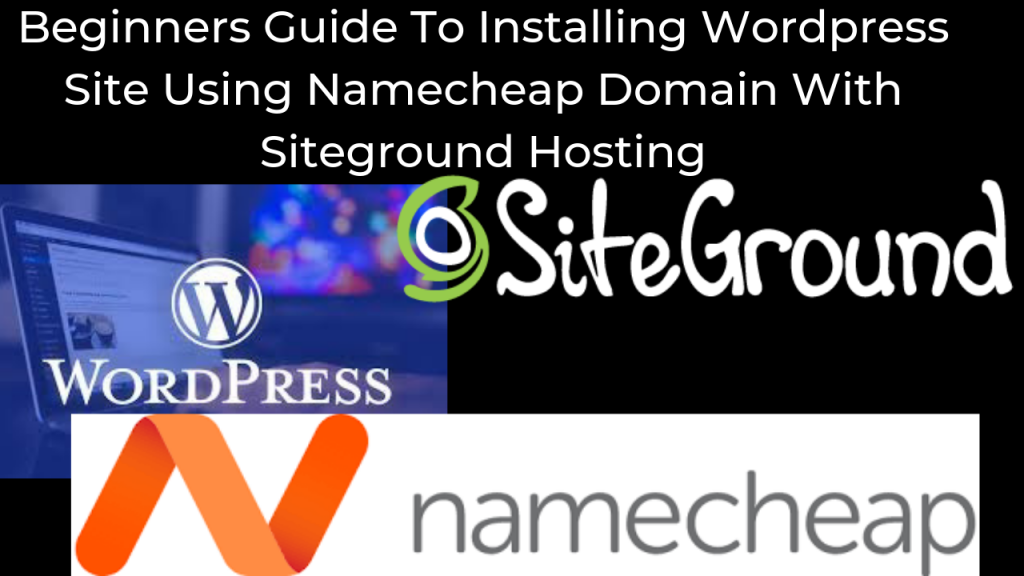 Beginner Guide: How To Install WordPress using Siteground & Namecheap